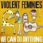 violent-femmes-we-can-do-anything